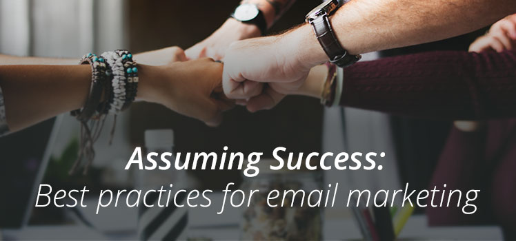 Assuming Success: Best Practices for Email Marketing