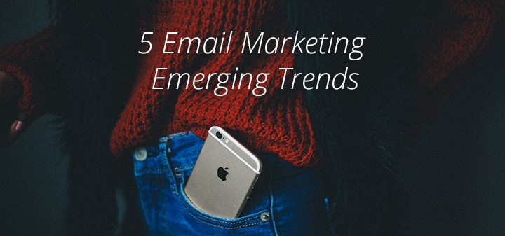5 Emerging Trends in Email Marketing