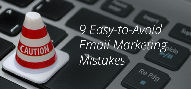 9 Easy to Avoid Email Marketing Mistakes