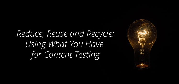 Reduce, Reuse and Recycle: Using What You Have for Content Testing