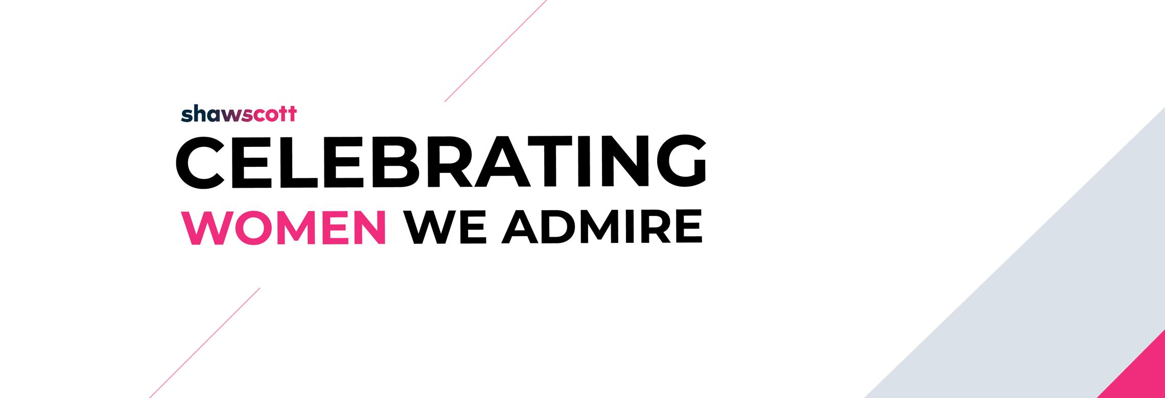 Shaw/Scott - Celebrating Women We Asdmire