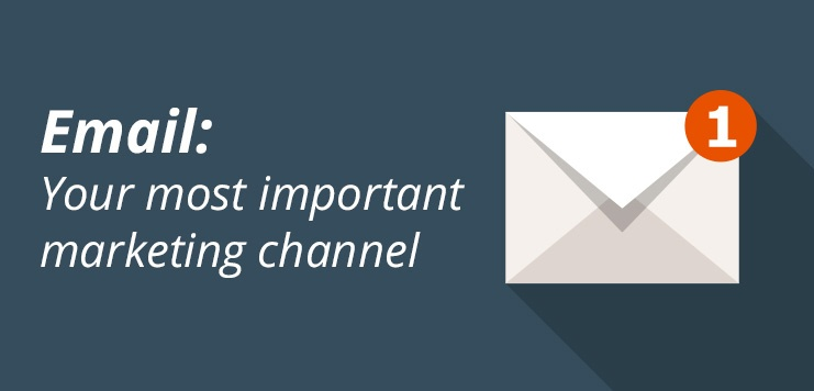 3 Reasons Email Will Be Your Most Important Marketing Channel In 2018